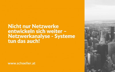 Nicht nur Netzwerke entwickeln sich weiter – Netzwerkanalyse – Systeme tun das auch!